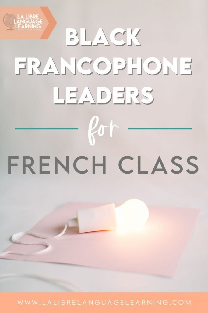 french class ideas, francophone leaders, culture lessons french, Black history month French class